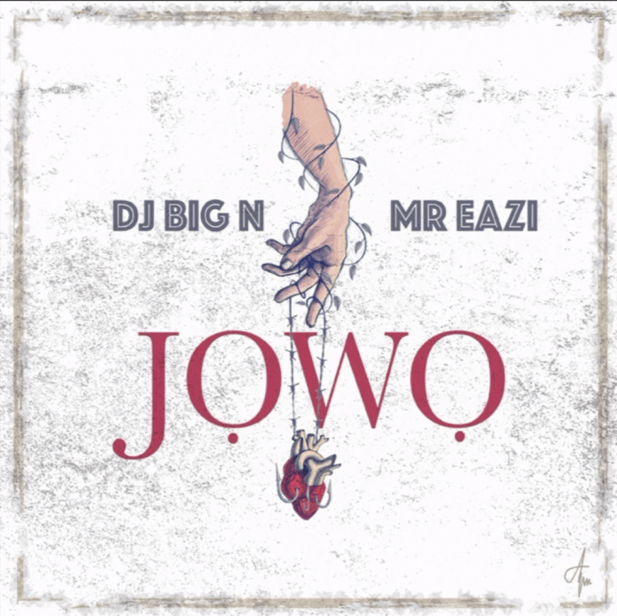 "Jowo ART - DJ Big N x Mr Eazi ""Jowo"" [Audio]"