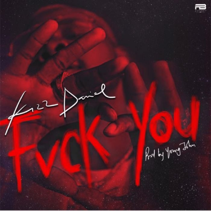 "Kizz Daniel Fvck You Okay ng - Kizz Daniel drops new song ""Fvck You"" [Audio]"