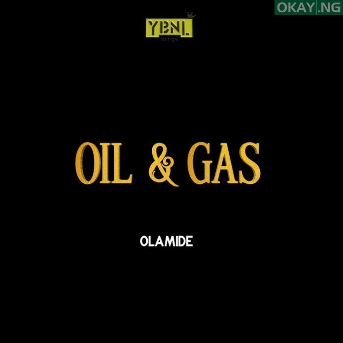 Olamide Oil and Gas Okay ng - Listen: Olamide drops new song 'Oil & Gas'