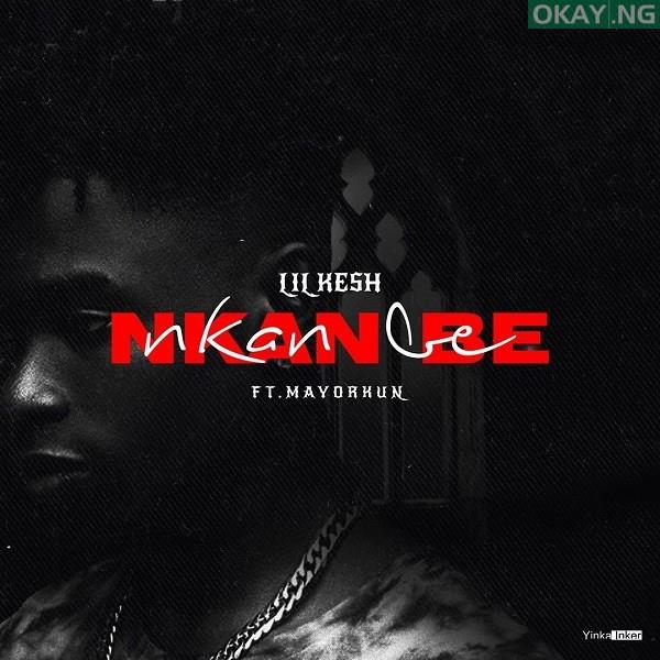 Nkan Be by Lil Kesh