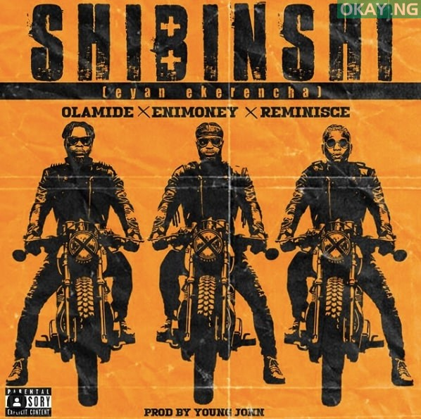 Shibinshi ART Okay ng - Olamide, Enimoney, Reminisce join forces for new song 'Shibinshi'