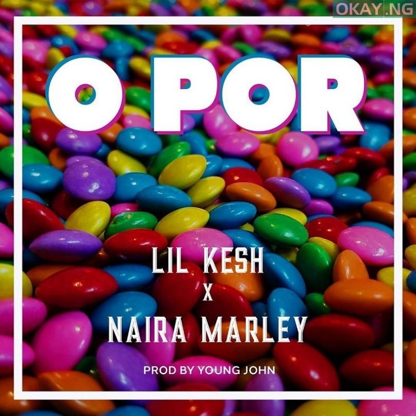 O Por by Lil Kesh feat. Naira Marley